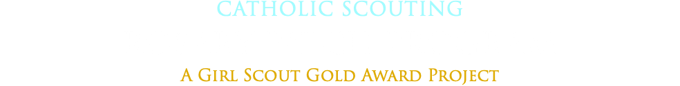 CATHOLIC SCOUTING ROSARY PATCH PROGRAM A Girl Scout Gold Award Project